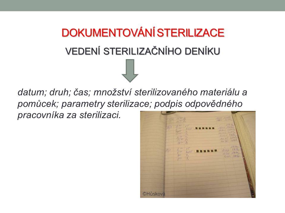 DOKUMENTOVÁNÍ STERILIZACE VEDENÍ STERILIZAČNÍHO DENÍKU datum; druh; čas; množství sterilizovaného materiálu a pomůcek; parametry sterilizace; podpis o