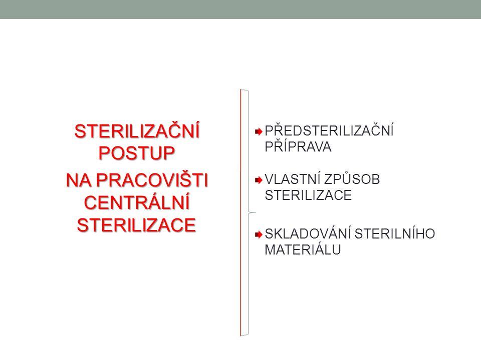 STERILIZAČNÍ POSTUP NA PRACOVIŠTI CENTRÁLNÍ STERILIZACE PŘEDSTERILIZAČNÍ PŘÍPRAVA VLASTNÍ ZPŮSOB STERILIZACE SKLADOVÁNÍ STERILNÍHO MATERIÁLU