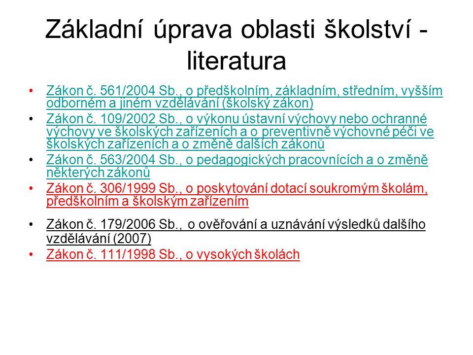 Základní úprava oblasti školství - literatura Zákon č. 561/2004 Sb., o předškolním, základním, středním, vyšším odborném a jiném vzdělávání (školský z
