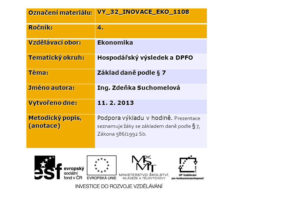 Označení materiálu : VY_32_INOVACE_EKO_1108Ročník:4. Vzdělávací obor: Ekonomika Tematický okruh: Hospodářský výsledek a DPFO Téma: Základ daně podle §