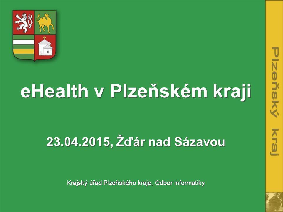 eHealth v Plzeňském kraji 23.04.2015, Žďár nad Sázavou Krajský úřad Plzeňského kraje, Odbor informatiky