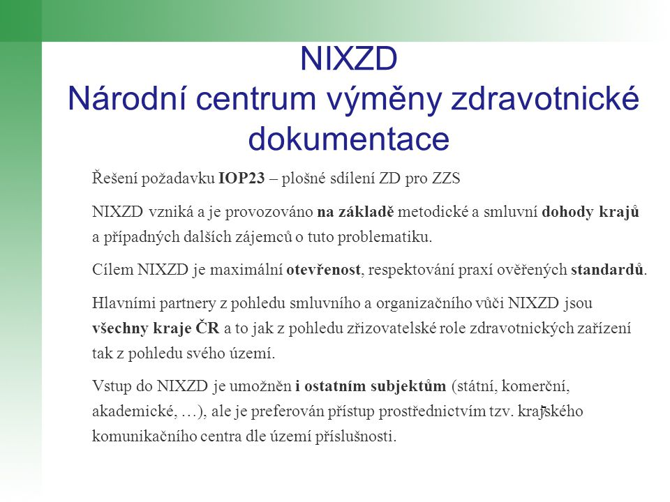 NIXZD Národní centrum výměny zdravotnické dokumentace Řešení požadavku IOP23 – plošné sdílení ZD pro ZZS NIXZD vzniká a je provozováno na základě metodické a smluvní dohody krajů a případných dalších zájemců o tuto problematiku.