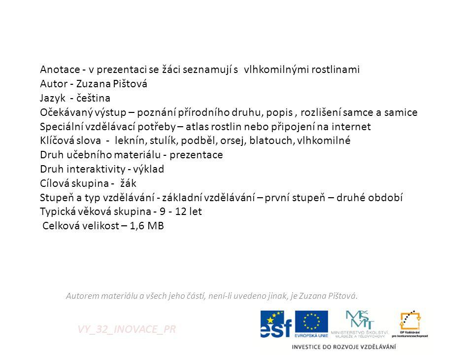 VY_32_INOVACE_PR Anotace - v prezentaci se žáci seznamují s vlhkomilnými rostlinami Autor - Zuzana Pištová Jazyk - čeština Očekávaný výstup – poznání