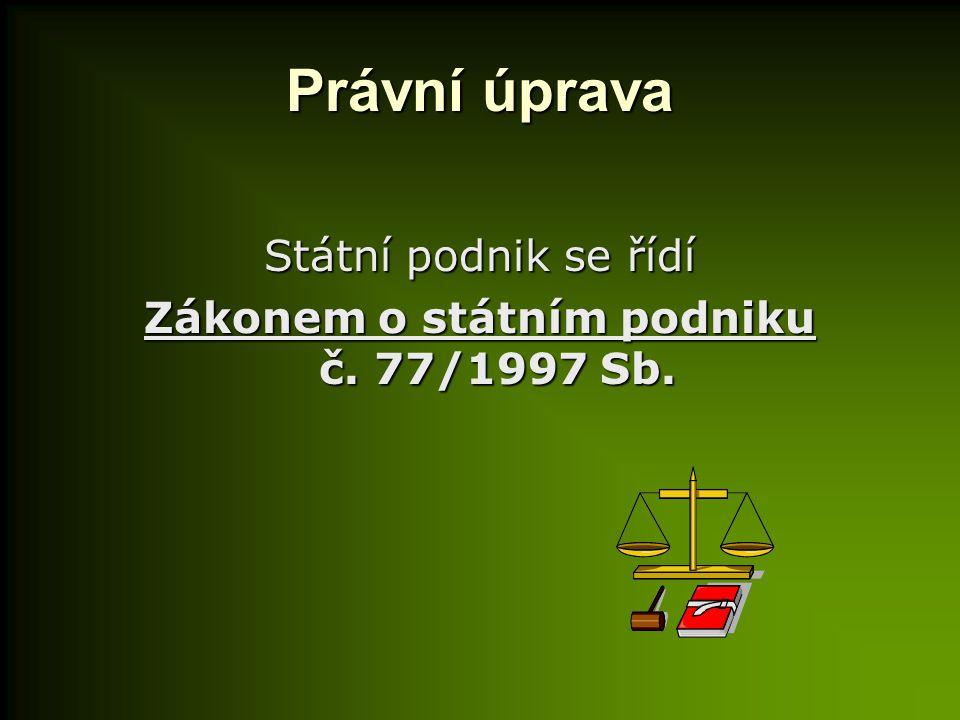 Právní úprava Státní podnik se řídí Zákonem o státním podniku č. 77/1997 Sb.