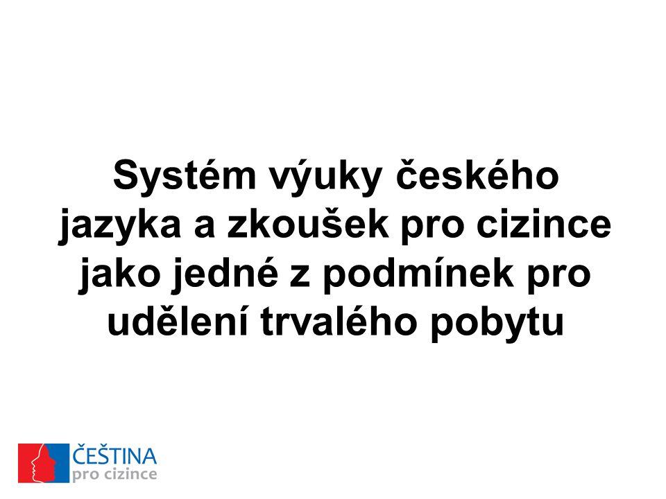 Systém výuky českého jazyka a zkoušek pro cizince jako jedné z podmínek pro udělení trvalého pobytu