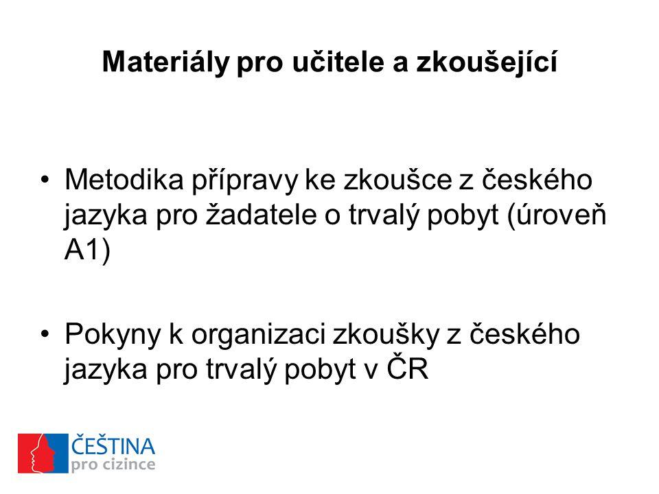 Materiály pro učitele a zkoušející Metodika přípravy ke zkoušce z českého jazyka pro žadatele o trvalý pobyt (úroveň A1) Pokyny k organizaci zkoušky z