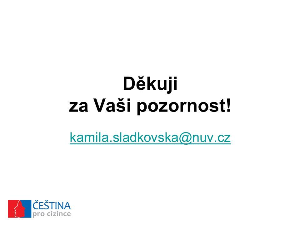 Děkuji za Vaši pozornost! kamila.sladkovska@nuv.cz