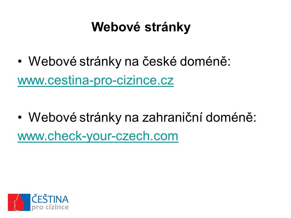 Webové stránky Webové stránky na české doméně: www.cestina-pro-cizince.cz Webové stránky na zahraniční doméně: www.check-your-czech.com