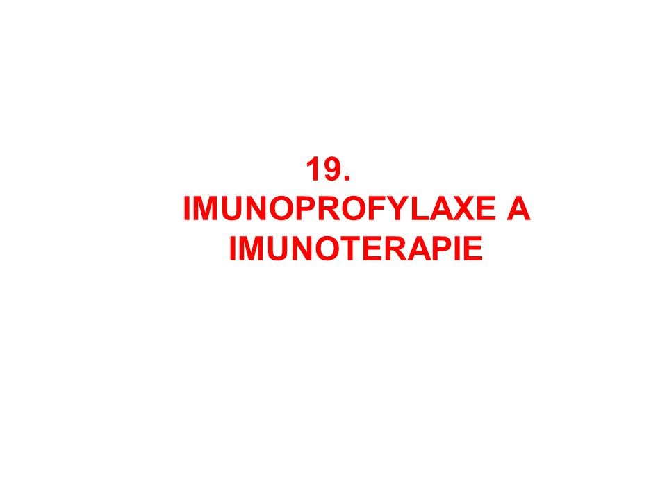 19. IMUNOPROFYLAXE A IMUNOTERAPIE