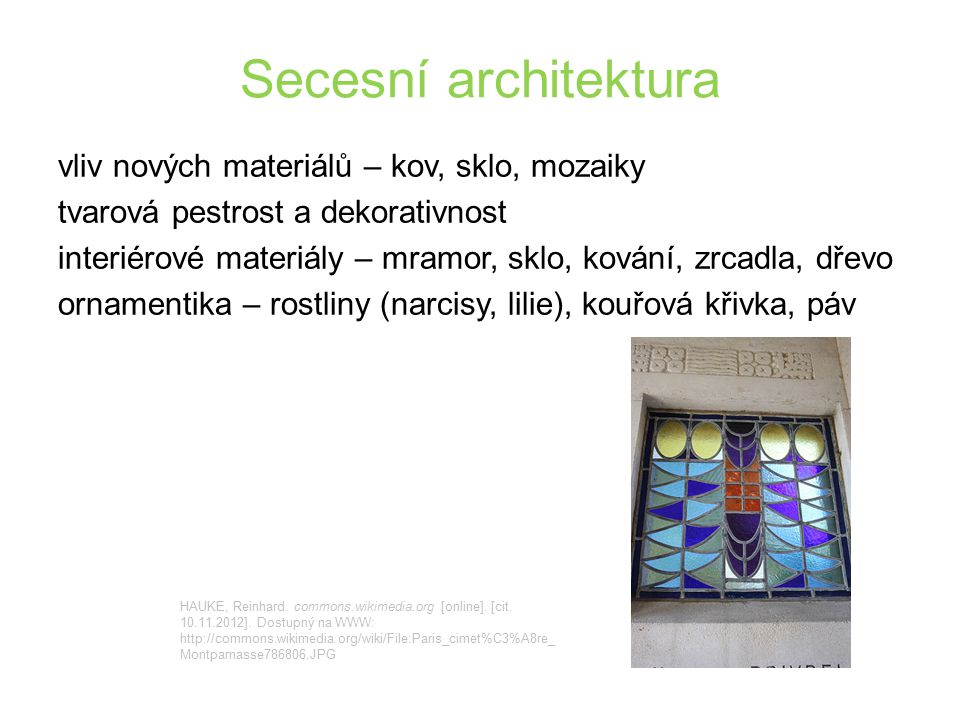 Secesní architektura vliv nových materiálů – kov, sklo, mozaiky tvarová pestrost a dekorativnost interiérové materiály – mramor, sklo, kování, zrcadla