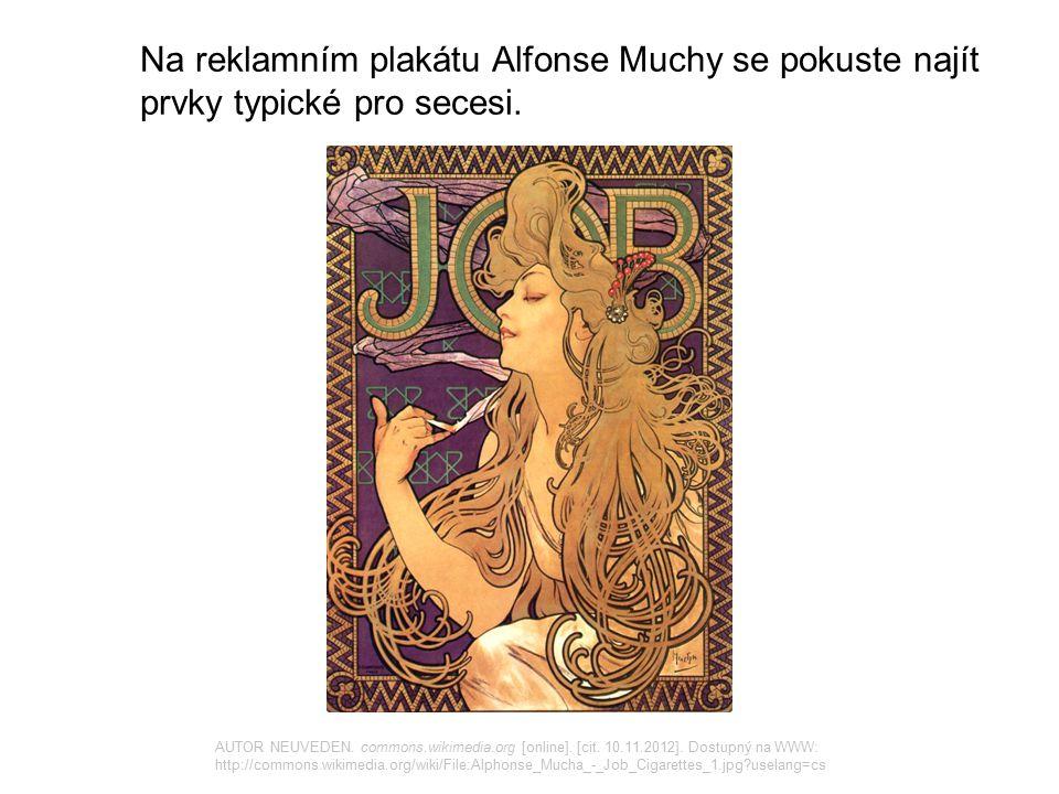 Na reklamním plakátu Alfonse Muchy se pokuste najít prvky typické pro secesi. AUTOR NEUVEDEN. commons.wikimedia.org [online]. [cit. 10.11.2012]. Dostu