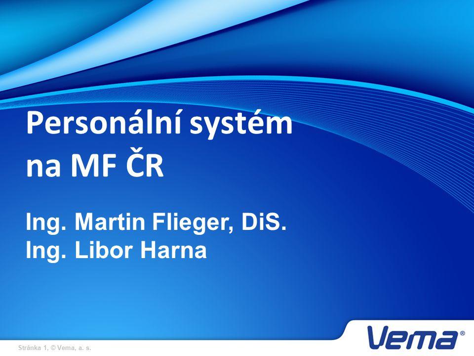 Stránka 1, © Vema, a. s. Personální systém na MF ČR Ing. Martin Flieger, DiS. Ing. Libor Harna