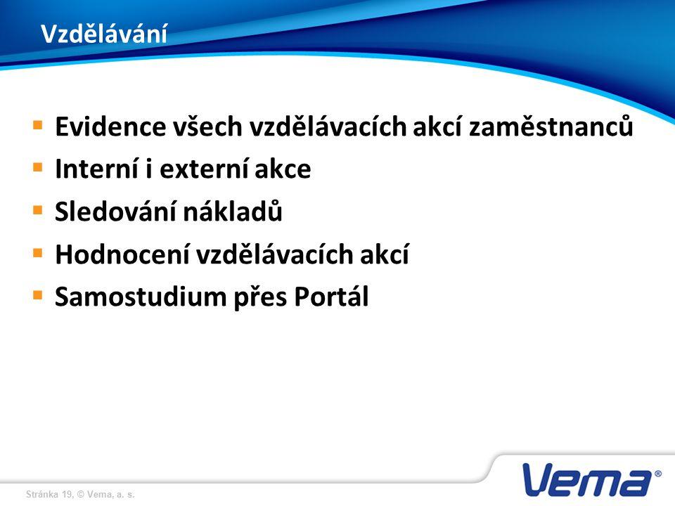 Stránka 19, © Vema, a. s. Vzdělávání  Evidence všech vzdělávacích akcí zaměstnanců  Interní i externí akce  Sledování nákladů  Hodnocení vzdělávac