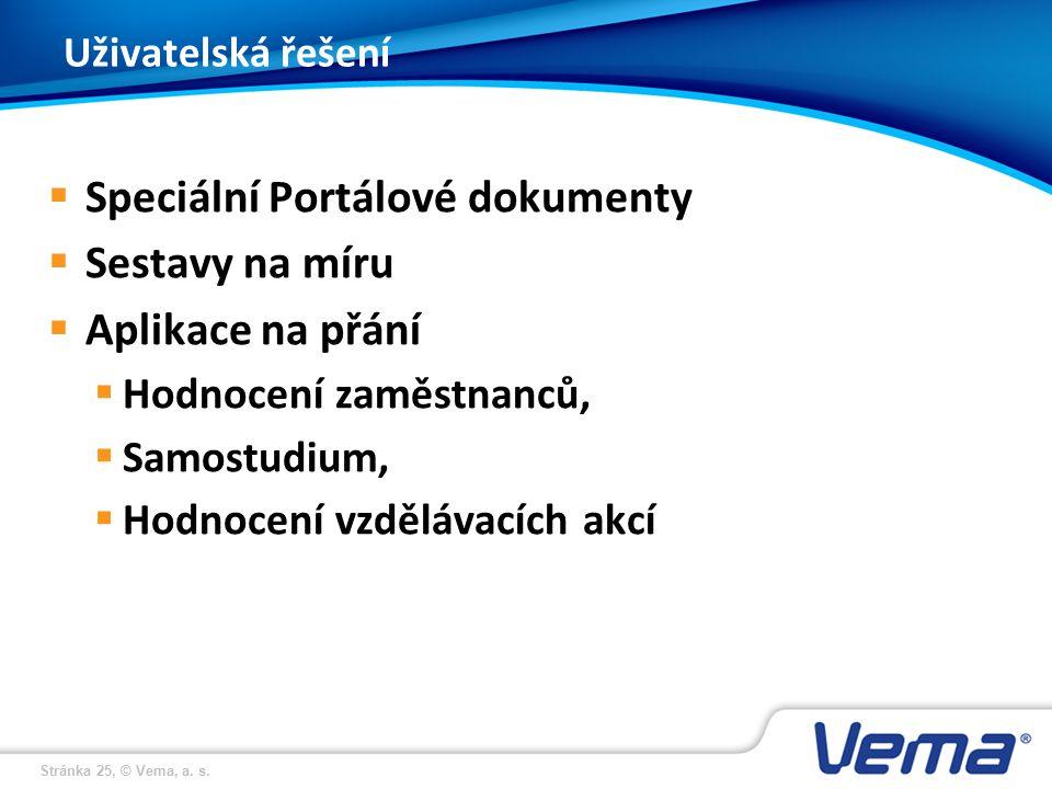 Stránka 25, © Vema, a. s. Uživatelská řešení  Speciální Portálové dokumenty  Sestavy na míru  Aplikace na přání  Hodnocení zaměstnanců,  Samostud