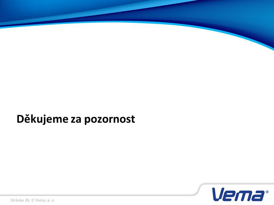 Stránka 26, © Vema, a. s. Děkujeme za pozornost