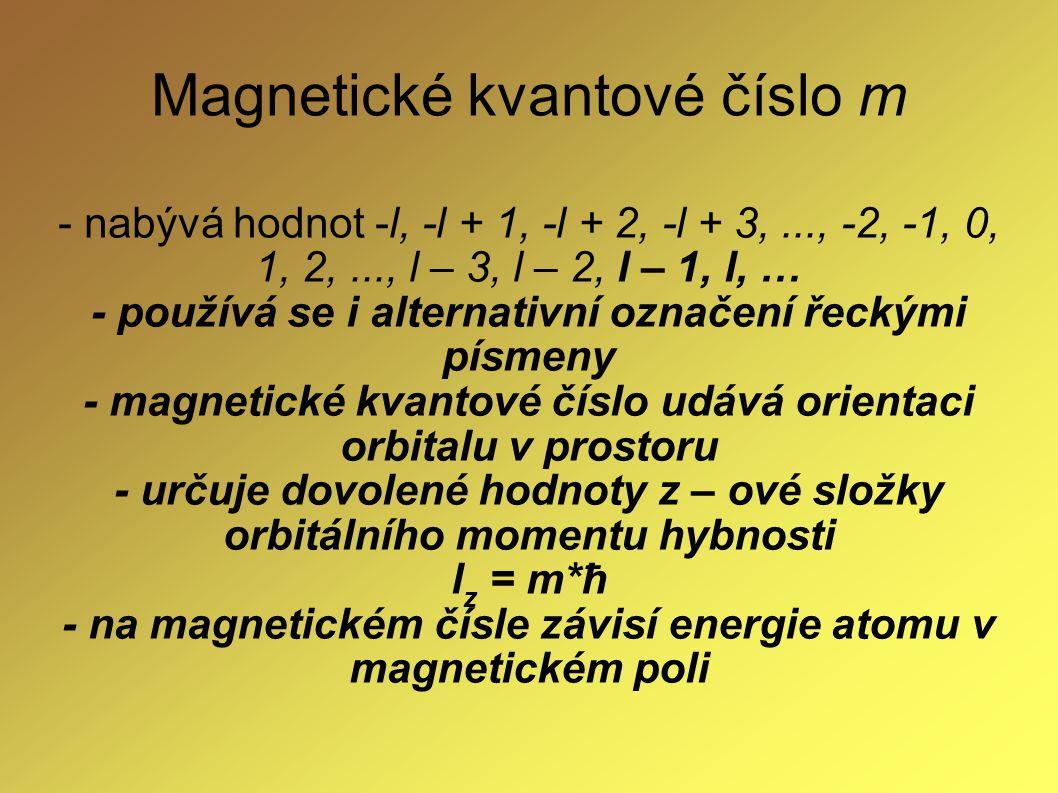 Magnetické kvantové číslo m - nabývá hodnot -l, -l + 1, -l + 2, -l + 3,..., -2, -1, 0, 1, 2,..., l – 3, l – 2, l – 1, l, … - používá se i alternativní