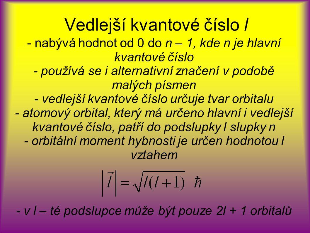 Vedlejší kvantové číslo l - nabývá hodnot od 0 do n – 1, kde n je hlavní kvantové číslo - používá se i alternativní značení v podobě malých písmen - v
