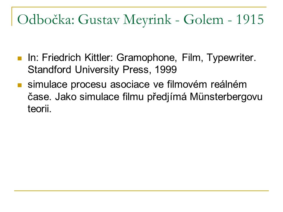 Odbočka: Gustav Meyrink - Golem - 1915 In: Friedrich Kittler: Gramophone, Film, Typewriter. Standford University Press, 1999 simulace procesu asociace