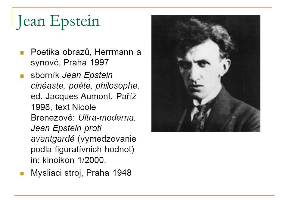 Jean Epstein Poetika obrazů, Herrmann a synové, Praha 1997 sborník Jean Epstein – cinéaste, poéte, philosophe.