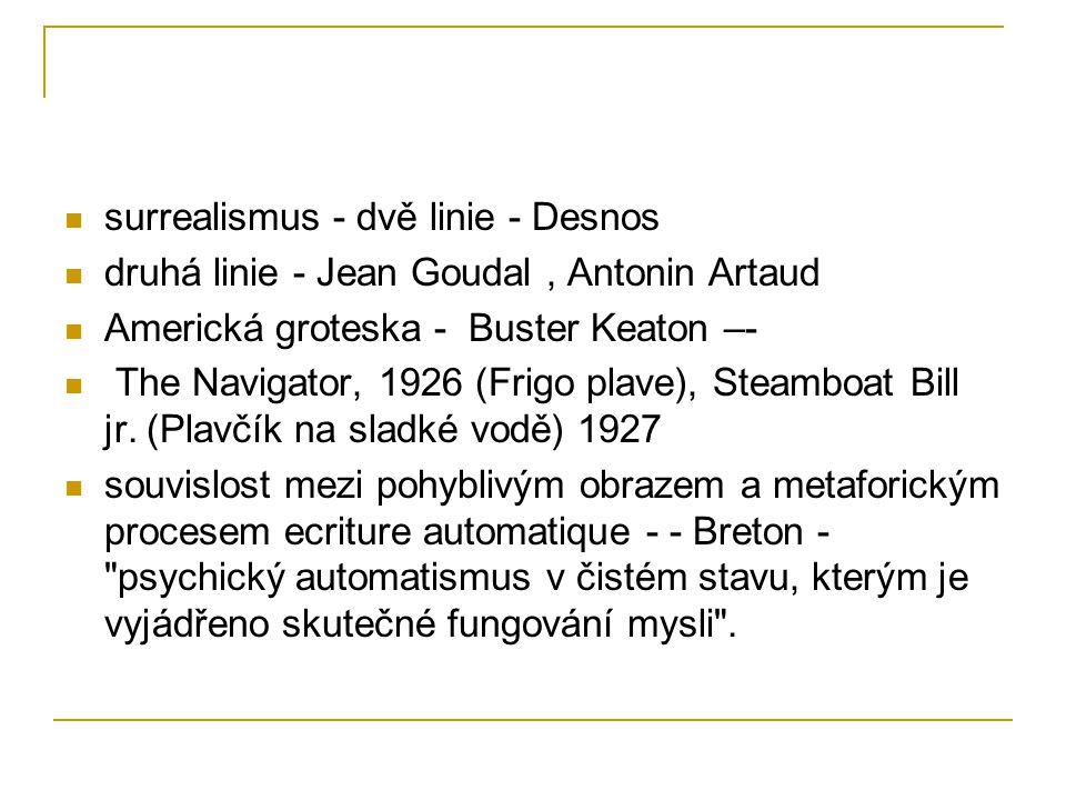 surrealismus - dvě linie - Desnos druhá linie - Jean Goudal, Antonin Artaud Americká groteska - Buster Keaton –- The Navigator, 1926 (Frigo plave), Steamboat Bill jr.