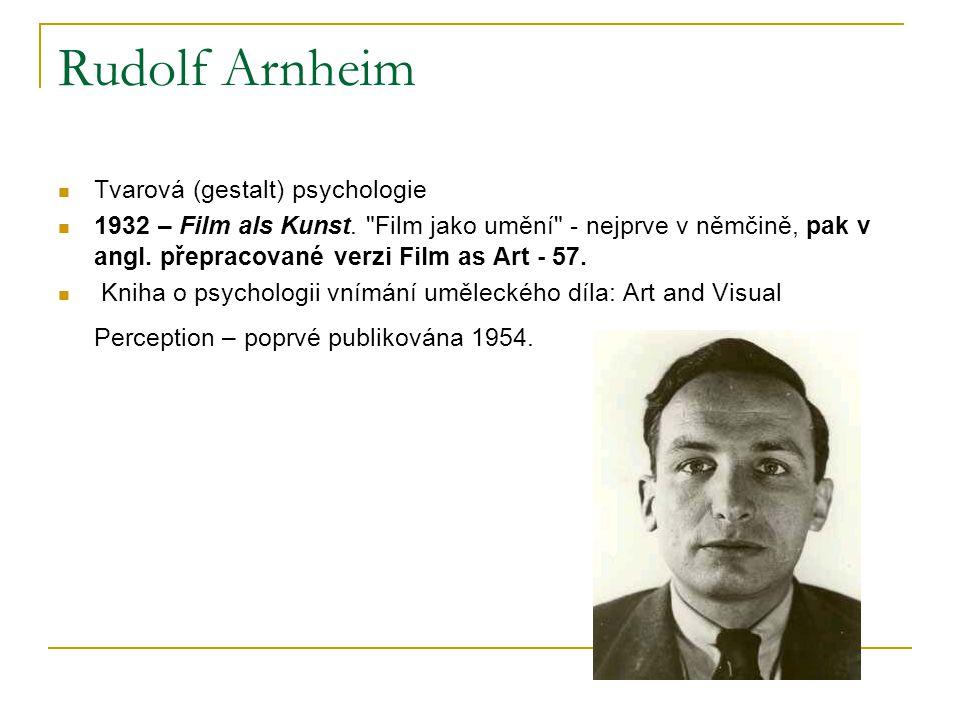 Rudolf Arnheim Tvarová (gestalt) psychologie 1932 – Film als Kunst.