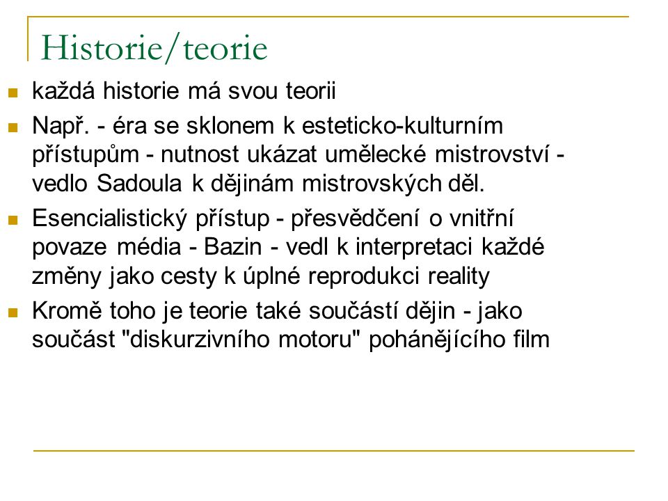 Historie/teorie každá historie má svou teorii Např.