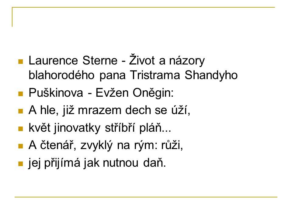 Laurence Sterne - Život a názory blahorodého pana Tristrama Shandyho Puškinova - Evžen Oněgin: A hle, již mrazem dech se úží, květ jinovatky stříbří pláň...