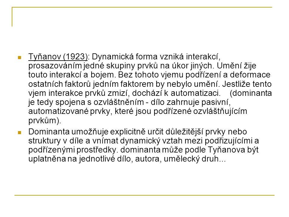 Tyňanov (1923): Dynamická forma vzniká interakcí, prosazováním jedné skupiny prvků na úkor jiných.