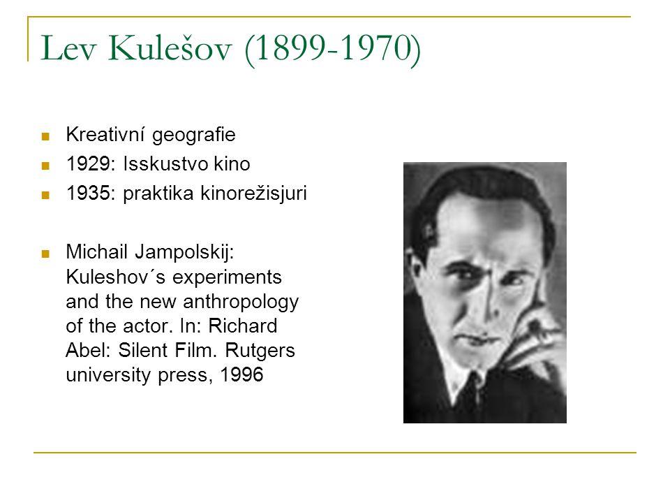 Lev Kulešov (1899-1970) Kreativní geografie 1929: Isskustvo kino 1935: praktika kinorežisjuri Michail Jampolskij: Kuleshov´s experiments and the new anthropology of the actor.