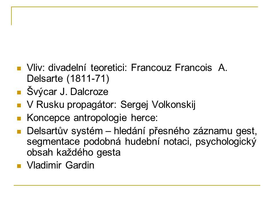 Vliv: divadelní teoretici: Francouz Francois A.Delsarte (1811-71) Švýcar J.