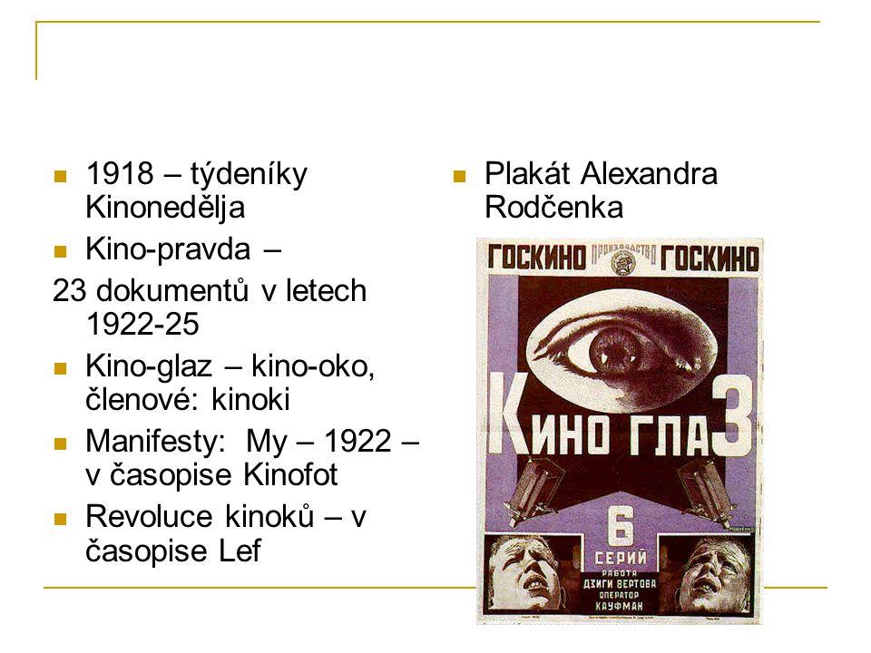 1918 – týdeníky Kinonedělja Kino-pravda – 23 dokumentů v letech 1922-25 Kino-glaz – kino-oko, členové: kinoki Manifesty: My – 1922 – v časopise Kinofot Revoluce kinoků – v časopise Lef Plakát Alexandra Rodčenka