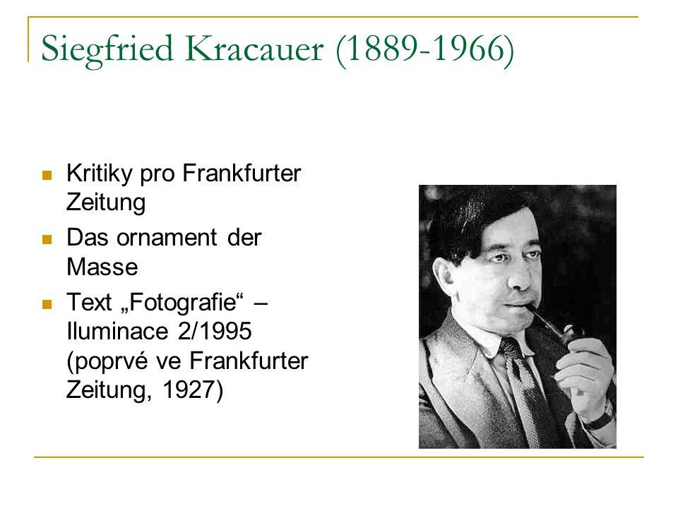 "Siegfried Kracauer (1889-1966) Kritiky pro Frankfurter Zeitung Das ornament der Masse Text ""Fotografie – Iluminace 2/1995 (poprvé ve Frankfurter Zeitung, 1927)"