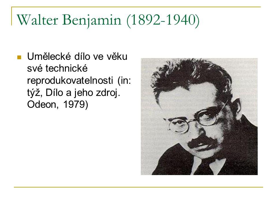 Walter Benjamin (1892-1940) Umělecké dílo ve věku své technické reprodukovatelnosti (in: týž, Dílo a jeho zdroj.