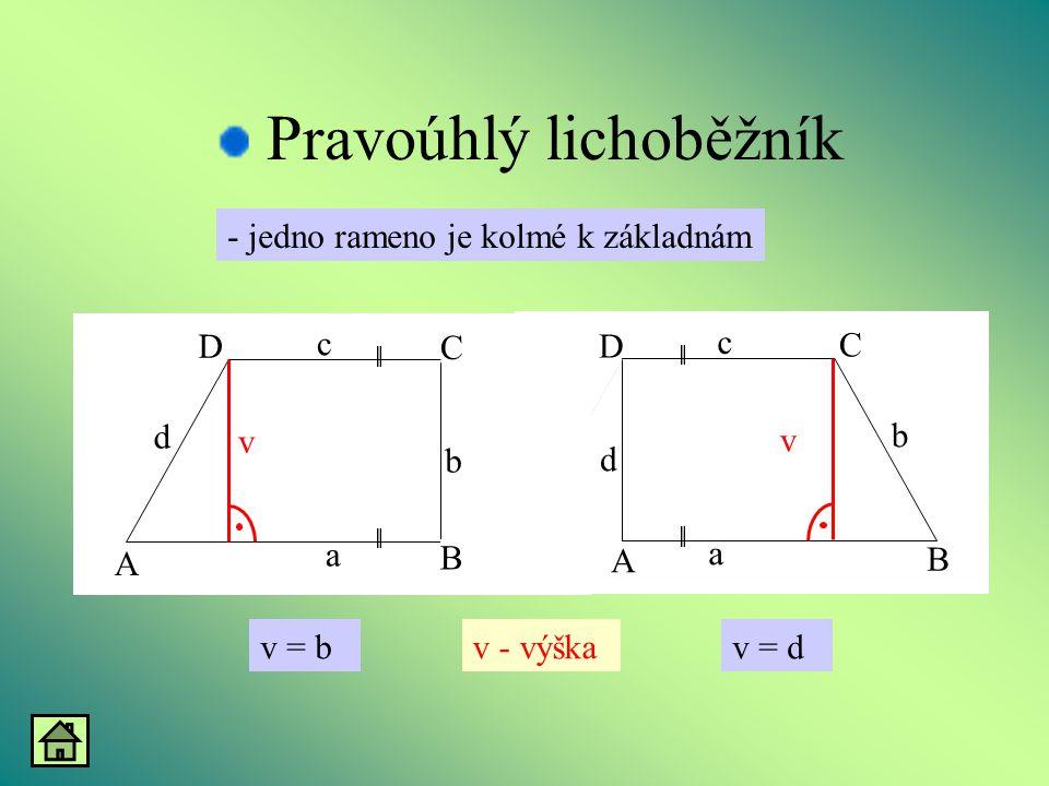 Pravoúhlý lichoběžník v - výškav = b v B A D C d a b c v B A C D b a d c v = d - jedno rameno je kolmé k základnám