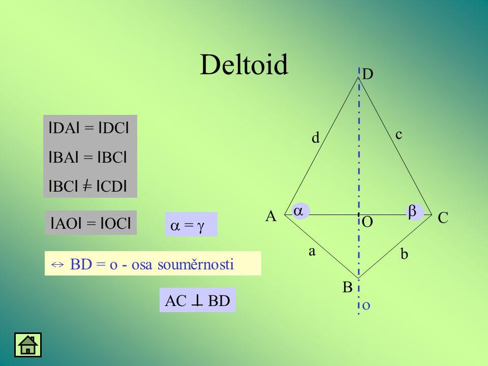 Deltoid B A D C d a b c    =   I DA I = I DC I I BA I = I BC I I BC I = I CD I I AO I = I OC I AC I BD BD = o - osa souměrnosti O