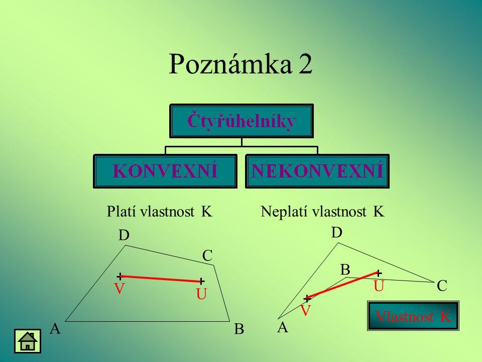 Poznámka 2 Platí vlastnost KNeplatí vlastnost K Vlastnost K A B D C V U A B D C V U