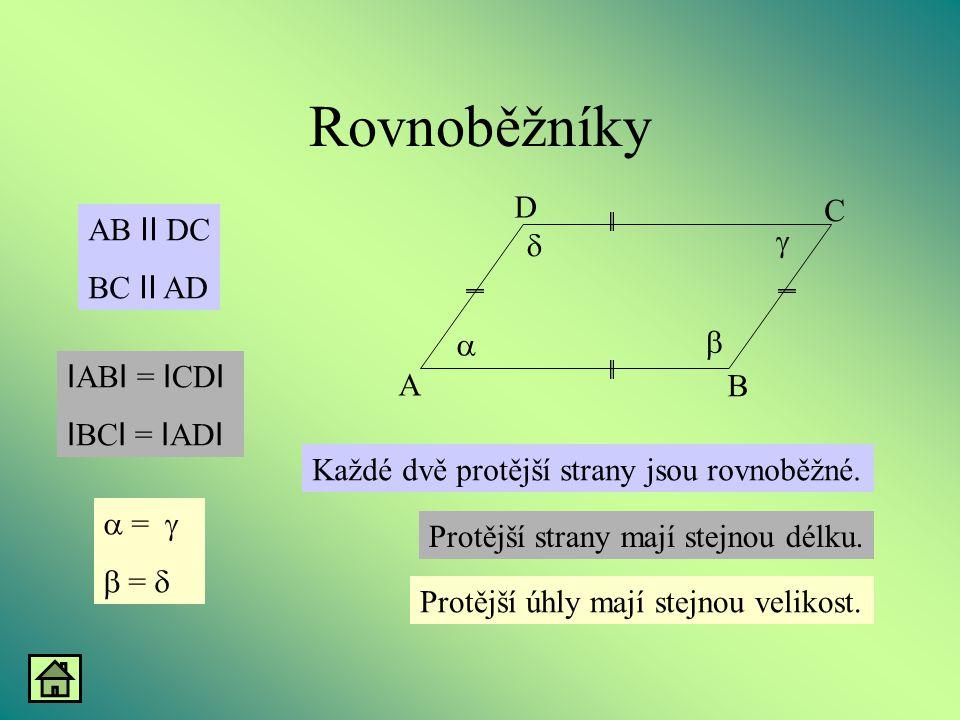 Rovnoběžníky A B D C     Každé dvě protější strany jsou rovnoběžné. Protější strany mají stejnou délku. Protější úhly mají stejnou velikost. AB II