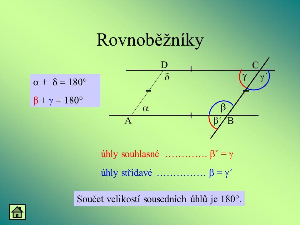 Rovnoběžníky Součet velikostí sousedních úhlů je 180°.  +   +   ………….  ´ =  …………… =  ´ úhly souhlasné úhly střídavé A B D C   