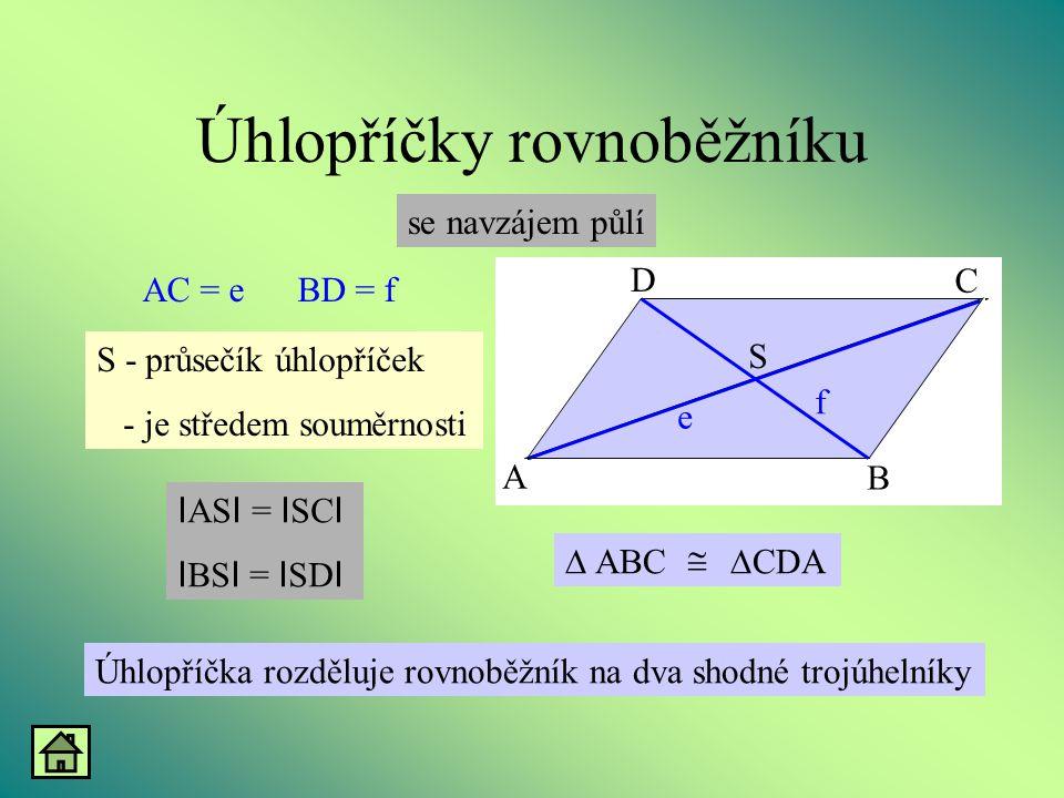 Úhlopříčky rovnoběžníku se navzájem půlí AC = eBD = f Úhlopříčka rozděluje rovnoběžník na dva shodné trojúhelníky S - průsečík úhlopříček - je středem