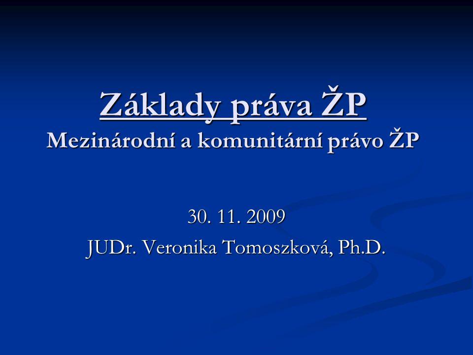 Základy práva ŽP Mezinárodní a komunitární právo ŽP 30. 11. 2009 JUDr. Veronika Tomoszková, Ph.D.