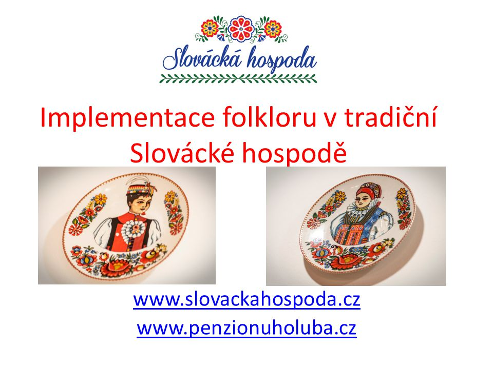 1.Historie www.slovackahospoda.cz www.penzionuholuba.cz První zmínka o hospodě v Hradčovicích je z roku 1416 Jsme tedy o 76 let starší než USA Původní majitelé hospody, rodina pána Holuba dodávala nimi vyráběnou borovičku na císařský dvůr do Vídně V roku 1996 koupila hospodu rodina Indrova s názvem Hostinec u Holuba V roce 2007 vznikl rekonstrukci podkroví Penzion u Holuba V roce 2015 rekonstrukcí hostince vznikla Slovácká Hospoda