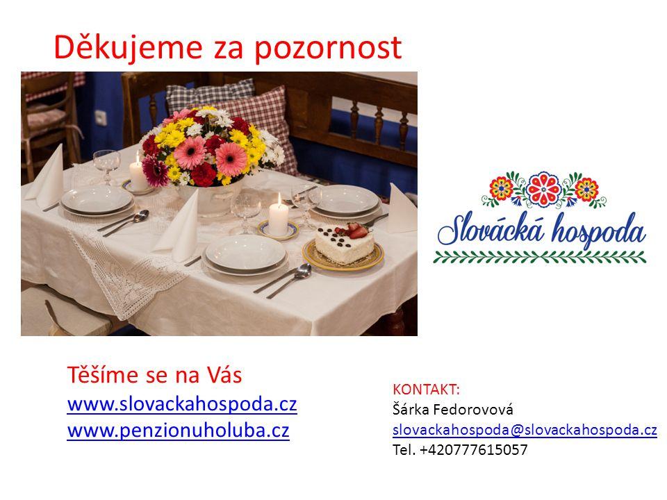 Děkujeme za pozornost Těšíme se na Vás www.slovackahospoda.cz www.penzionuholuba.cz KONTAKT: Šárka Fedorovová slovackahospoda@slovackahospoda.cz Tel.