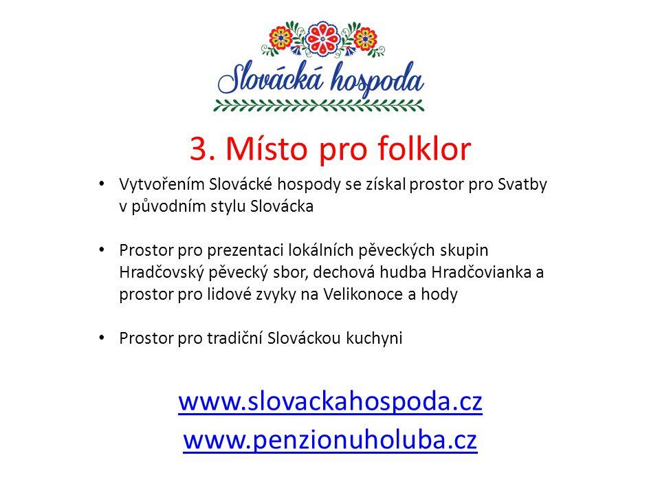 3. Místo pro folklor www.slovackahospoda.cz www.penzionuholuba.cz Vytvořením Slovácké hospody se získal prostor pro Svatby v původním stylu Slovácka P