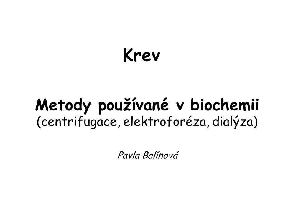 Krev Metody používané v biochemii (centrifugace, elektroforéza, dialýza) Pavla Balínová