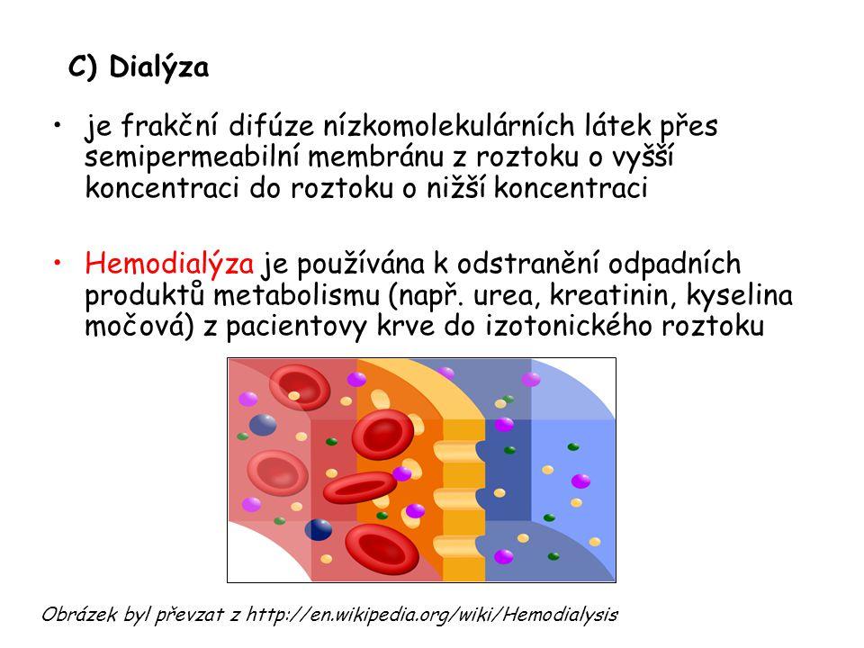 C) Dialýza je frakční difúze nízkomolekulárních látek přes semipermeabilní membránu z roztoku o vyšší koncentraci do roztoku o nižší koncentraci Hemodialýza je používána k odstranění odpadních produktů metabolismu (např.
