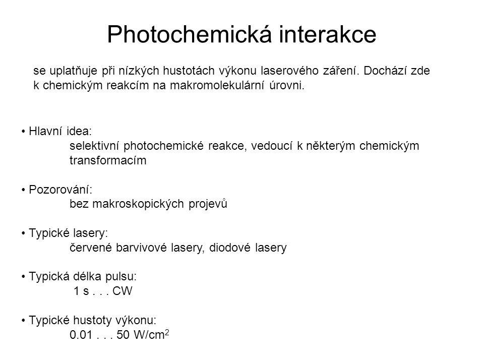 Photochemická interakce Hlavní idea: selektivní photochemické reakce, vedoucí k některým chemickým transformacím Pozorování: bez makroskopických projevů Typické lasery: červené barvivové lasery, diodové lasery Typická délka pulsu: 1 s...