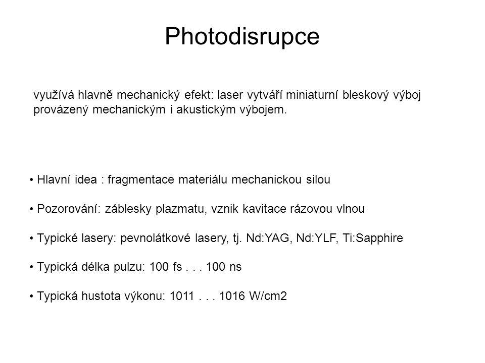 Photodisrupce Hlavní idea : fragmentace materiálu mechanickou silou Pozorování: záblesky plazmatu, vznik kavitace rázovou vlnou Typické lasery: pevnolátkové lasery, tj.