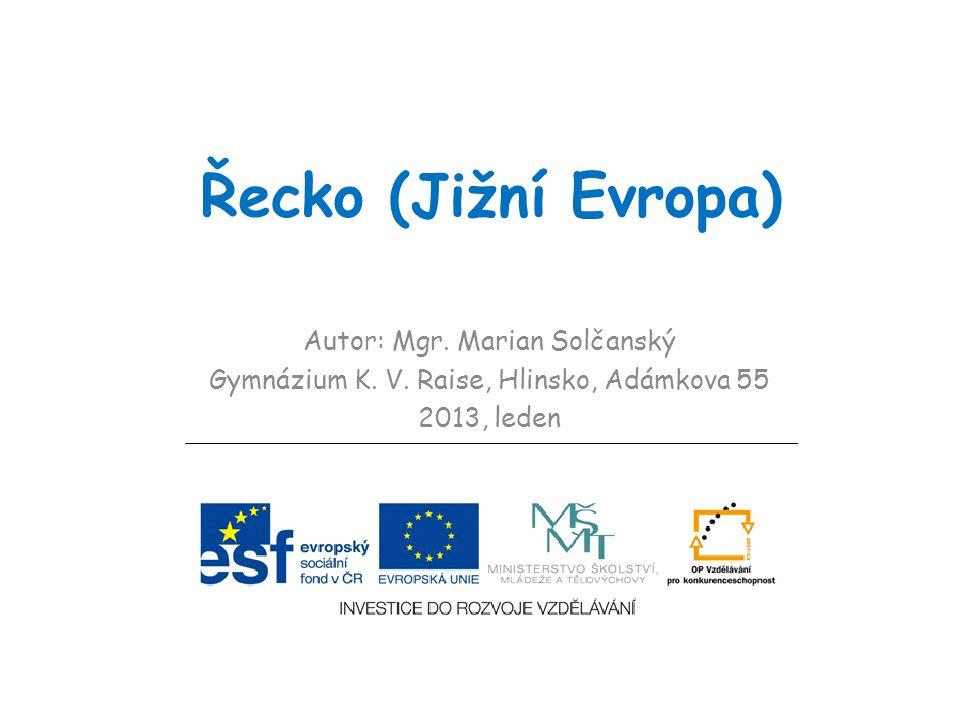 Řecko (Jižní Evropa) Autor: Mgr. Marian Solčanský Gymnázium K.