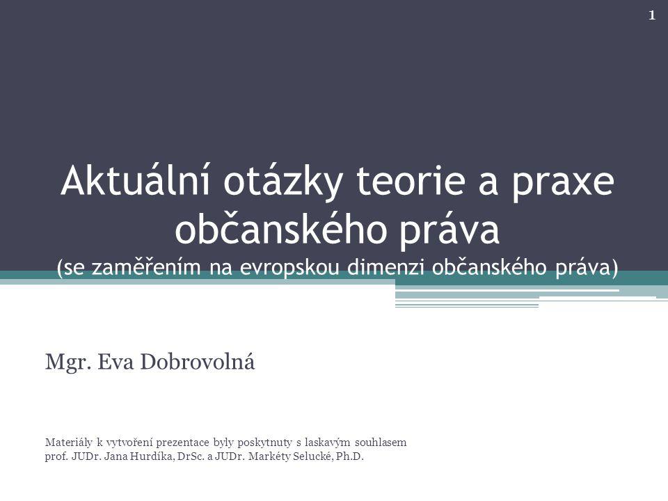 Aktuální otázky teorie a praxe občanského práva (se zaměřením na evropskou dimenzi občanského práva) Mgr.
