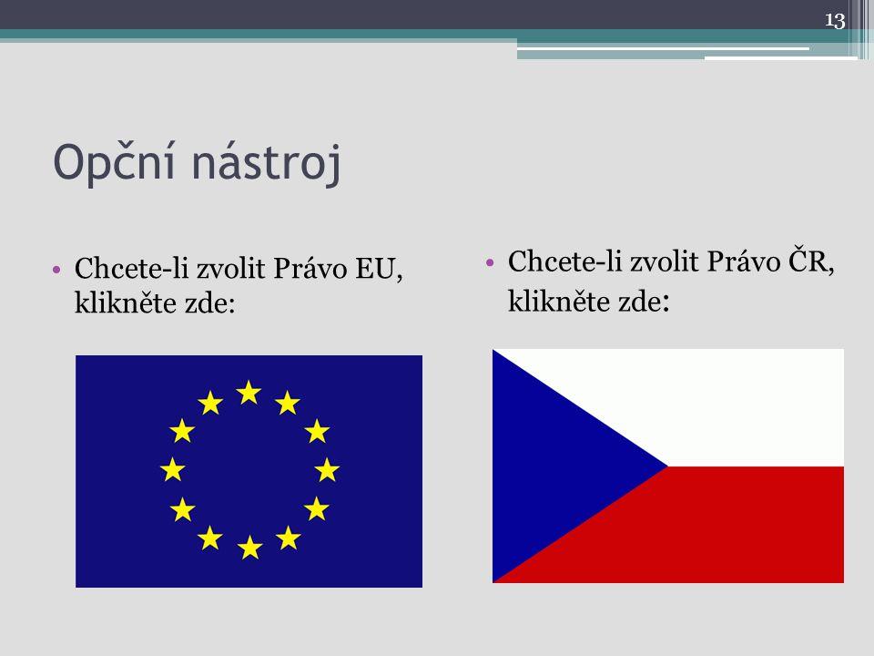 Opční nástroj Chcete-li zvolit Právo EU, klikněte zde: Chcete-li zvolit Právo ČR, klikněte zde : 13